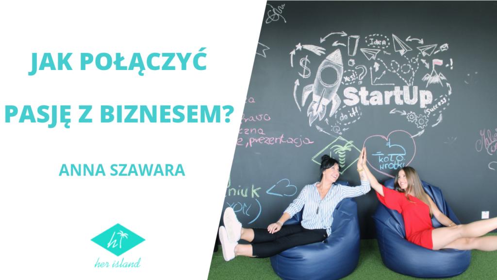 Jak połączyć pasję z biznesem? – Anna Szawara | Wywiad Her Island