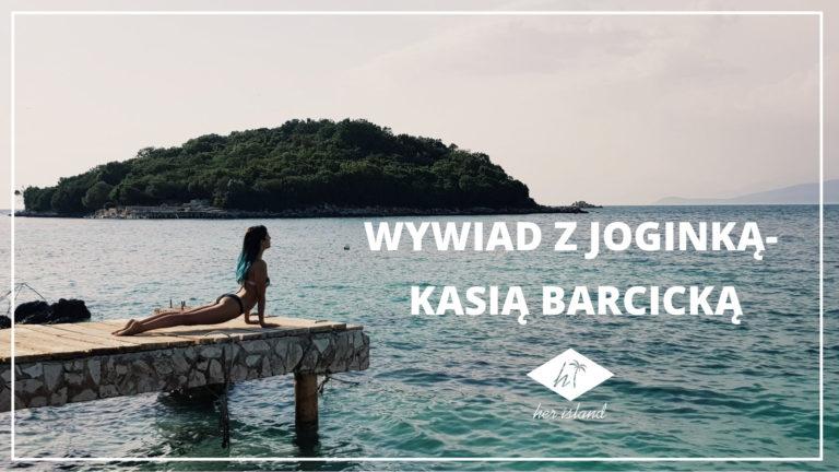 Wywiad z Joginką i Trenerką Personalną- Kasią Barcicką   Her Island
