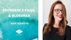 Ania Ulanicka- Fotograf z pasją i blogerka | Wywiad Her Island