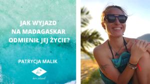 Jak wyjazd na Madagaskar odmienił jej życie? – Wywiad z Patrycją Malik | Her Island