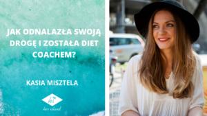 Jak odkryła swoją drogę i została diet coachem? – Wywiad z Kasią Misztelą   Her Island