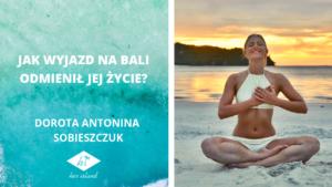 Jak wyjazd na Bali odmienił jej życie? – Wywiad z Dorotą Antoniną Sobieszczuk | Her Island