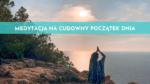 Medytacja prowadzona z Majorki na cudowny początek dnia