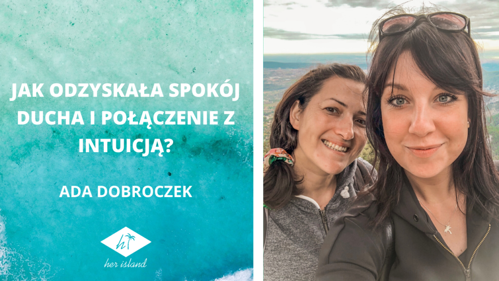 Jak odzyskała spokój ducha i połączenie z intuicją? – Wywiad z Adą Dobroczek | Kamila Surma