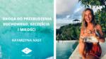 Droga do przebudzenia duchowego, szczęścia i miłości – wywiad z Katarzyną Nast | Kamila Surma