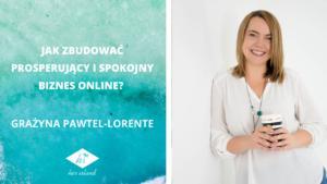 Jak stworzyć prosperujący i spokojny biznes online? – Wywiad z Grażyną Pawtel-Lorente | Her Island