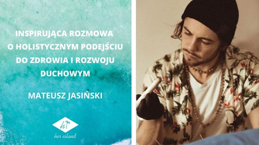 Rozmowa z Mateuszem Jasińskim o holistycznym podejściu do zdrowia i rozwoju duchowym | Kamila Surma