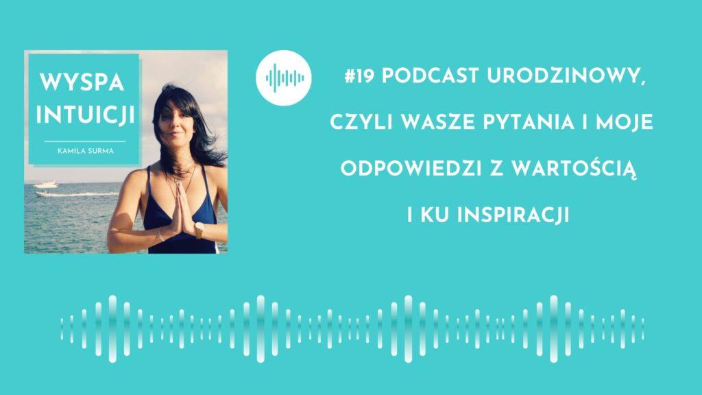Podcast urodzinowy, czyli Wasze pytania i moje odpowiedzi z wartością i ku inspiracji